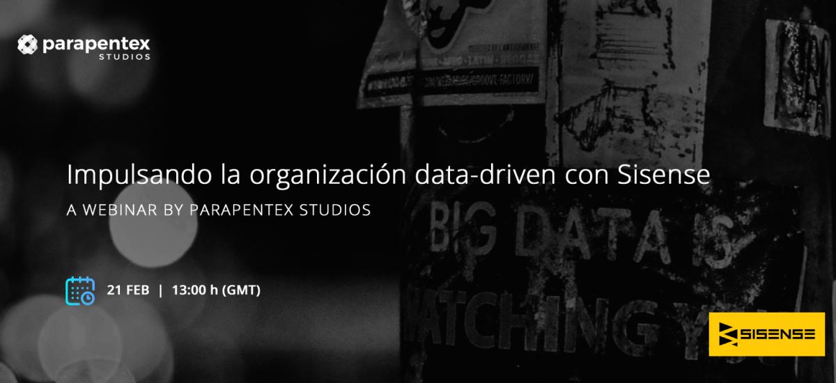 Impulsando la organización data-driven con Sisense, a webinar by Parapentex Studios